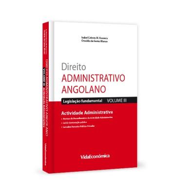Direito Administrativo Angolano - Volume III - Actividade Administrativa