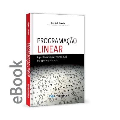 Ebook - Programação Linear - Algoritmos simplex primal, dual, transporte e afetação