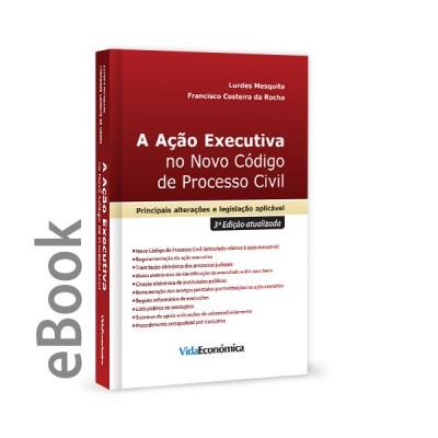 Ebook - A Ação Executiva no Novo Código de Processo Civil (3ª Edição atualizada)
