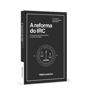 A Reforma do IRC - Do Processo de Decisão Política à Revisão do Código