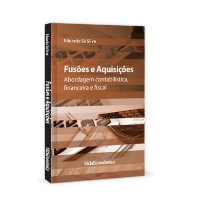 Fusões e Aquisições - Abordagem Contabilística, Financeira e Fiscal