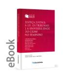 Ebook - Justiça Juvenil: A lei, os tribunais e a (in)visibilidade do crime feminino