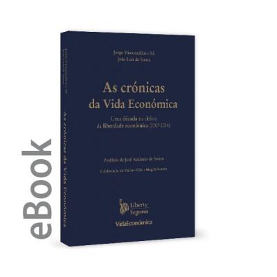 Ebook  - As Crónicas da Vida Económica - Uma década na defesa da liberdade económica (2007-2016)