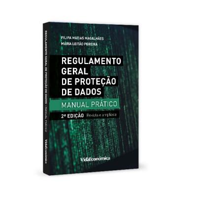 Regulamento Geral de Proteção de Dados - Manual Prático 2ª Edição Revista e Ampliada