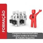 I Congresso Internacional sobre o Regime Jurídico do Contrato de Trabalho Desportivo