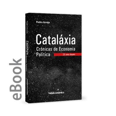 Ebook - Cataláxia Crónicas de Economia Política - 25 anos depois
