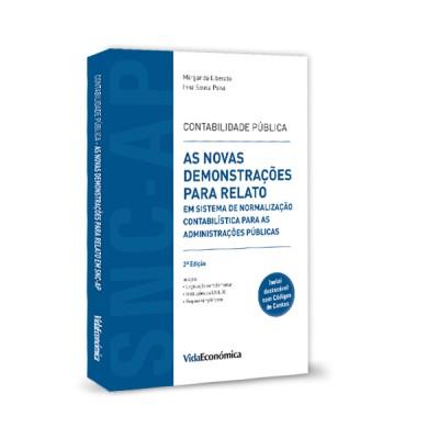 Contabilidade Pública - As Novas Demonstrações para Relato em Sistema de Normalização Contabilística p/ Admin. Públicas 2ª Ed.