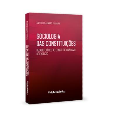 Sociologia das Constituições - Desafio crítico ao constitucionalismo de exceção