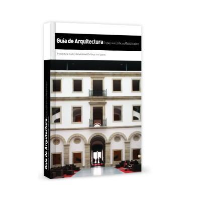 Guia de Arquitectura- Espaços e Edifícios Reabilitados 3ª edição (revista e aumentada)