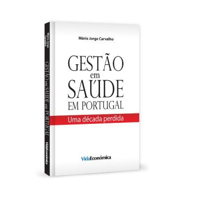 Gestão em Saúde em Portugal - Uma década perdida